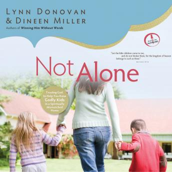 Not Alone: Trusting God to Help You Raise Godly Kids in a Spiritually Mismatched Home, Dineen Miller, Lynn Donovan