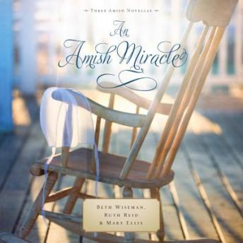 Amish Miracle, Ruth Reid, Mary Ellis, Beth Wiseman