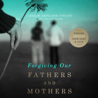 Forgiving Our Fathers and Mothers, Leslie Leyland Fields