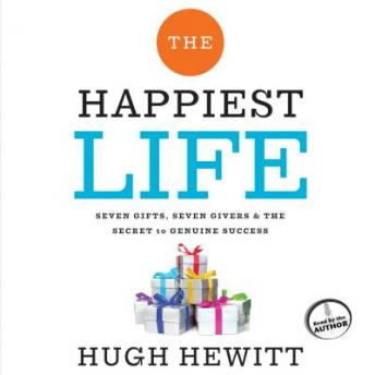 Happiest Life: Seven Gifts, Seven Givers, and the Secret to Genuine Success, Hugh Hewitt