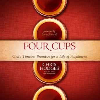 Four Cups: God's Timeless Promises for a Life of Fulfillment, Audio book by Chris Hodges