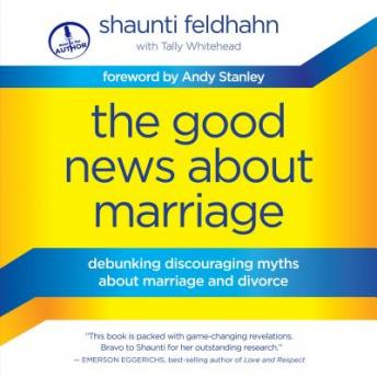 Good News About Marriage: Debunking Discouraging Myths about Marriage and Divorce, Tally Whitehead, Shaunti Feldhahn