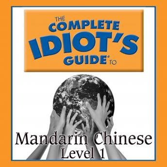 The Complete Idiot's Guide to Mandarin Chinese: Level 1