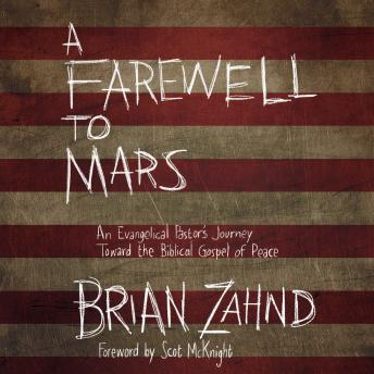 Farewell to Mars: An Evangelical Pastor's Journey Toward the Biblical Gospel of Peace, Brian Zahnd