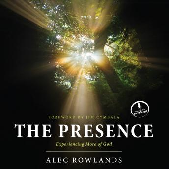 Presence: Experiencing More of God, Alec Rowlands