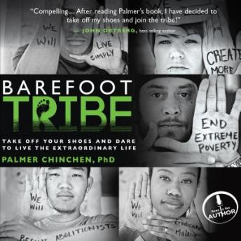 Barefoot Tribe: Take Off Your Shoes and Dare to Live the Extraordinary Life, Palmer Chinchen