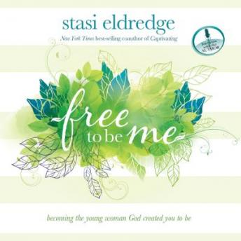 Free to Be Me: Becoming the Young Woman God Created You to Be, Stasi Eldredge