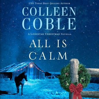 All is Calm: A Lonestar Christmas Novella, Colleen Coble