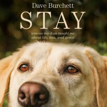 Stay: Lessons My Dogs Taught Me About Life, Loss, and Grace, Dave Burchett