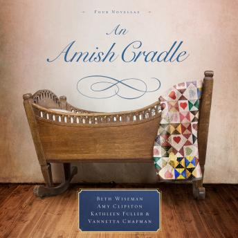 Amish Cradle, Audio book by Beth Wiseman, Kathleen Fuller, Amy Clipston, Vannetta Chapman