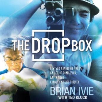 Drop Box: How 500 Abandoned Babies, an Act of Compassion, and a Movie Changed My Life Forever, Brian Ivie, Ted Kluck