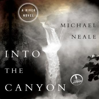 Into the Canyon: A River Novel, Michael Neale