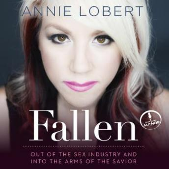 Fallen: Out of the Sex Industry & Into the Arms of the Savior, Annie Lobert