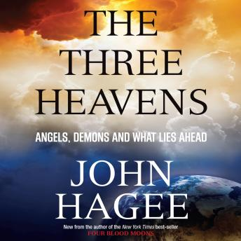 Three Heavens: Angels, Demons and What Lies Ahead, John Hagee