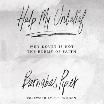 Help My Unbelief: Why Doubt Is Not the Enemy of Faith, Barnabas Piper