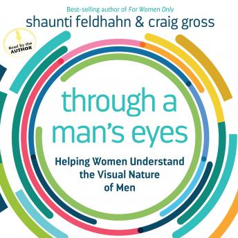 Through a Man's Eyes: Helping Women Understand the Visual Nature of Men, Craig Gross, Shaunti Feldhahn