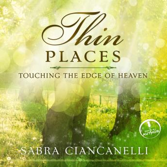 Thin Places: Touching the Edge of Heaven, Sabra Ciancanelli