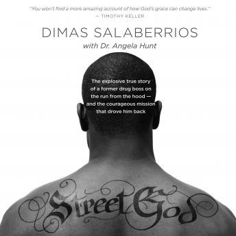Street God: The Explosive True Story of a Former Drug Boss on the Run from the Hood--and the Courageous Mission That Drove Him Back, Dimas Salaberrios, Angela Hunt