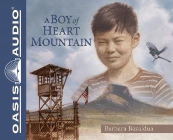 Boy of Heart Mountain: Based on and Inspired by the Experiences of Shigeru Yabu, Barbara Bazaldua