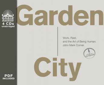Garden City: Work, Rest, and the Art of Being Human., John Mark Comer