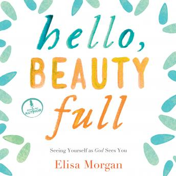 Hello, Beauty Full: Seeing Yourself As God Sees You, Elisa Morgan