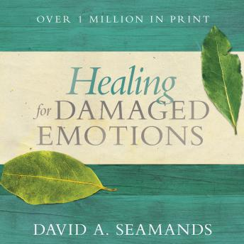 Healing for Damaged Emotions, David A. Seamands