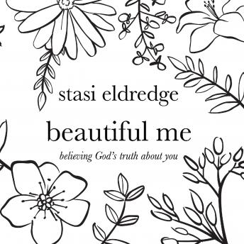 Beautiful Me: Believing God's Truth About You, Stasi Eldredge