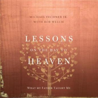 Lessons on the Way to Heaven: What My Father Taught Me, Michael Fechner