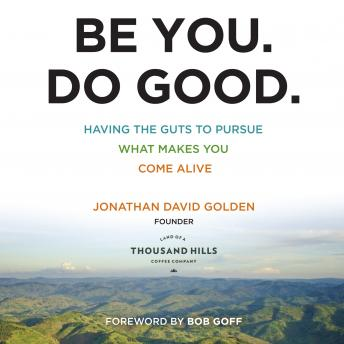 Be You. Do Good.: Having the Guts to Pursue What Makes You Come Alive, Jonathan David Golden