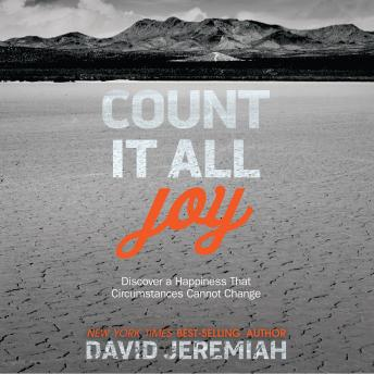 Count It All Joy: Discover a Happiness That Circumstances Cannot Change, David Jeremiah