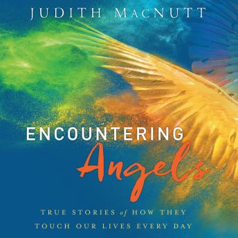 Encountering Angels: True Stories of How They Touch Our Lives Every Day, Judith MacNutt