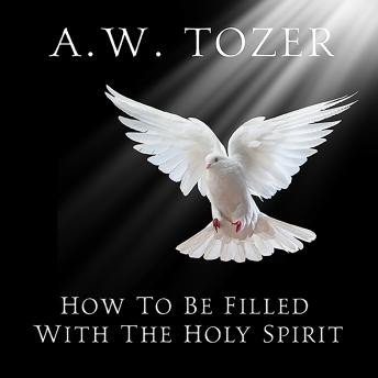 How to be Filled with the Holy Spirit, A. W. Tozer