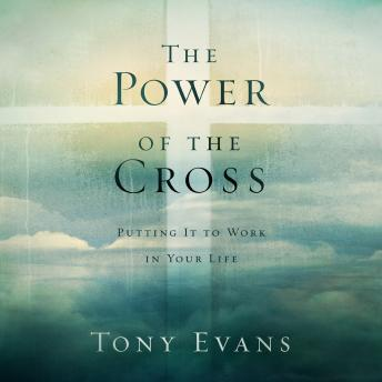 Power of the Cross: Putting it to Work in Your Life, Tony Evans