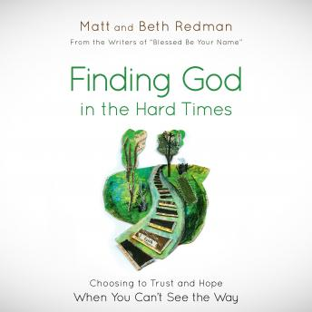 Finding God in the Hard Times: Choosing to Trust and Hope When You Can't See the Way, Beth Redman, Matt Redman