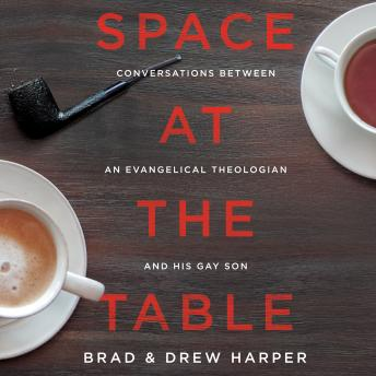Space at the Table:Conversations Between An Evangelical Theologian and His Gay Son, Drew Harper, Brad Harper