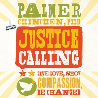 Justice Calling: Live, Love, Show Compassion, Be Changed