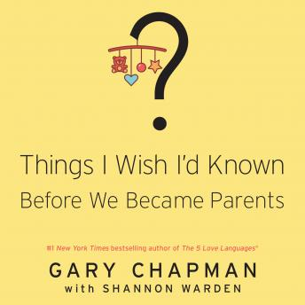 Things I Wish I'd Known Before We Became Parents, Shannon Warden, Gary Chapman