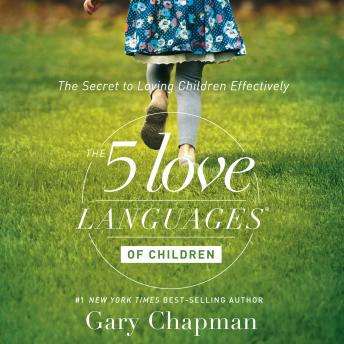 Download 5 Love Languages of Children: The Secret to Loving Children Effectively by Gary Chapman, Ross Campbell