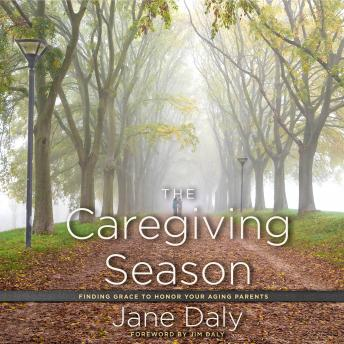 Caregiving Season: Finding Grace to Honor Your Aging Parents, Jane Daly