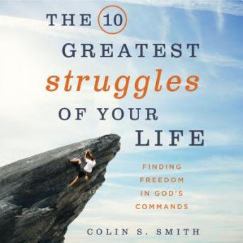 Download 10 Greatest Struggles of Your Life: Finding Freedom in God's Commands by Colin S. Smith