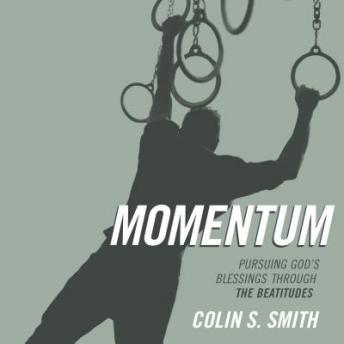 Momentum: 'Pursuing God's Blessings through the Beatitudes, Colin S. Smith