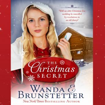 Christmas Secret: Will an 1880 Christmas Eve Wedding be Cancelled by Revelations in an Old Diary?, Wanda E Brunstetter