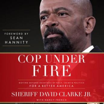 Download Cop Under Fire: Moving Beyond Hashtags of Race, Crime & Politics for a Better America by Sheriff David A. Clarke Jr.