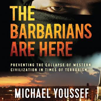 Barbarians Are Here: Preventing the Collapse of Western Civilization in Times of Terrorism, Michael Youssef