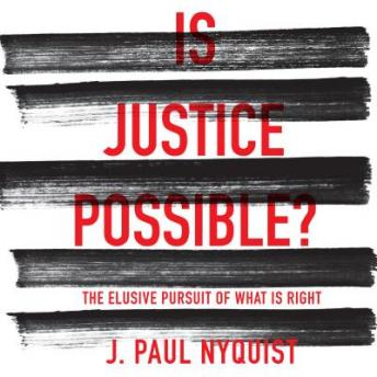 Is Justice Possible?: The Elusive Pursuit of What is Right, J. Paul Nyquist