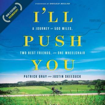 I'll Push You: A Journey of 500 Miles, Two Best Friends, and One Wheelchair, Justin Skeesuck, Patrick Gray