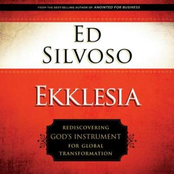 Ekklesia: Rediscovering God's Instrument for Global Transformation, Ed Silvoso