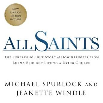 All Saints: The Surprising Story of How Refugees From Burma Brought Life to a Dying Church, Michael Spurlock, Jeanette Windle