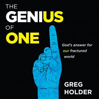 Genius of One: God's Answer for our Fractured World, Greg Holder