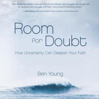 Room for Doubt: How Uncertainty Can Deepen Your Faith, Ben Young